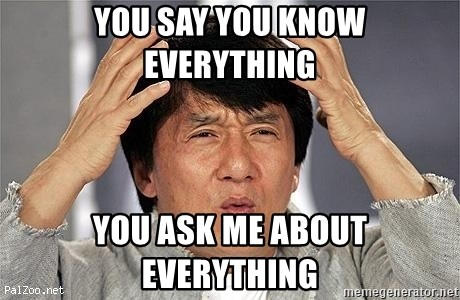 Confused Jackie Chan - You say you know everything you ask me about everything