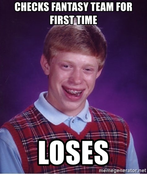 Bad Luck Brian - Checks fantasy team for first time LOSES