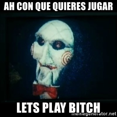 SAW - I wanna play a game - AH CON QUE QUIERES JUGAR LETS PLAY BITCH