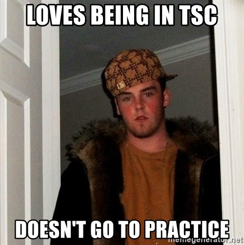 Scumbag Steve - Loves being in tsC Doesn't go to practice