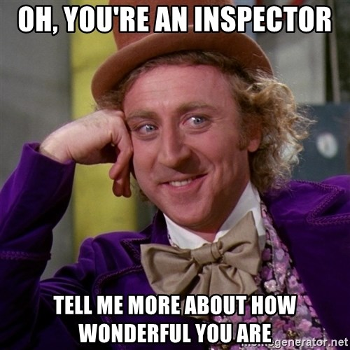 Willy Wonka - Oh, you're an inspector TEll me more about how wonderful you are
