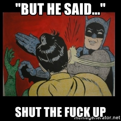 "Batman Slappp - ""BUT HE SAID..."" SHUT THE FUCK UP"