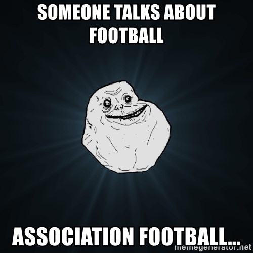 Forever Alone - someone talks about football association football...
