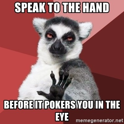 Chill Out Lemur - Speak to the hand before it pokers you in the eye