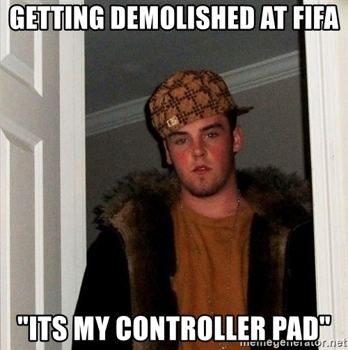 "Scumbag Steve - getting demolished at fifa ""its my controller pad"""