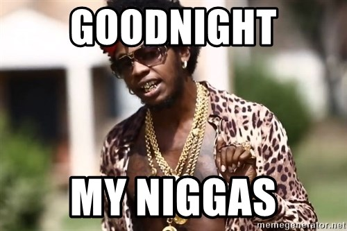 Trinidad James meme  - GoodNight My Niggas