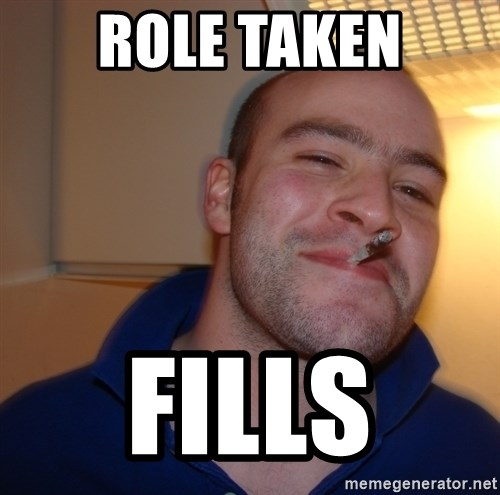 Good Guy Greg - Role taken fills