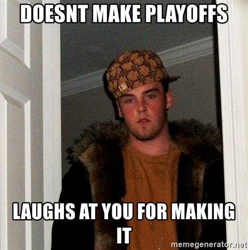 Scumbag Steve - dOESNT MAKE PLAYOFFS LAUGHS AT YOU FOR MAKING IT