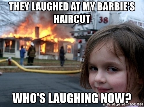 Disaster Girl - They laughed at my barbie's haircut Who's laughing now?