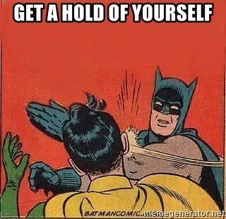 batman slap robin - get a hold of yourself