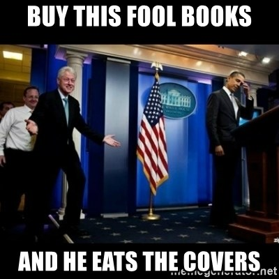 Inappropriate Timing Bill Clinton - buy this fool books and he eats the covers