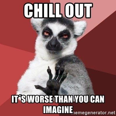 Chill Out Lemur - Chill out It´s worse than you can imagine