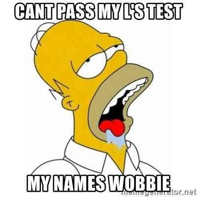 Homer Simpson Drooling - CANT PASS MY L'S TEST MY NAMES WOBBIE