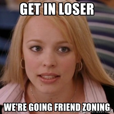 mean girls - Get In Loser We're going friend zoning