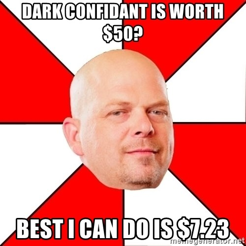 Pawn Stars - dark confidant is worth $50? Best i can do is $7.23