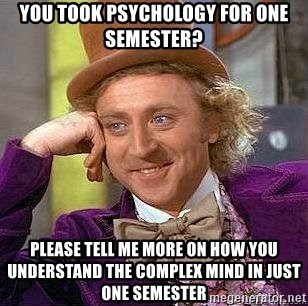 Willy Wonka - you took psychology for one semester? please tell me more on how you understand the complex mind in just one semester
