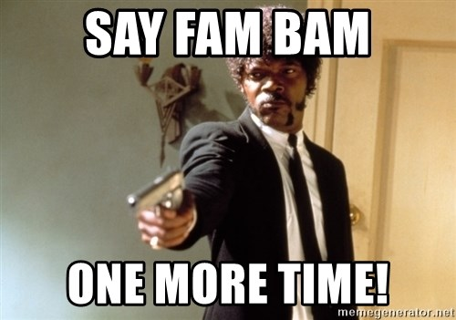 Samuel L Jackson - SAY FAM BAM ONE MORE TIME!