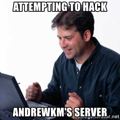 Net Noob - Attempting to hack Andrewkm's server