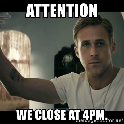 ryan gosling hey girl - Attention we close at 4pm.
