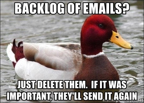 Malicious advice mallard - Backlog of emails? Just delete them.  If it was important, they'll send it again