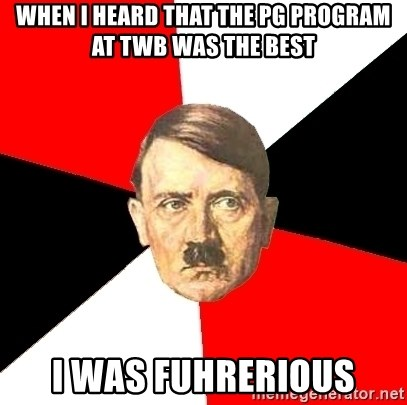Advice Hitler - When i heard that the pg program at twb was the best i was fuhrerious