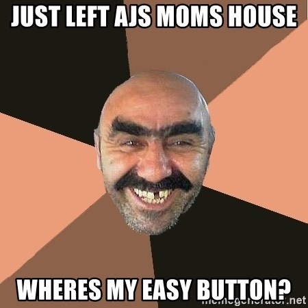 Provincial Man - just left ajs moms house wheres my easy button?