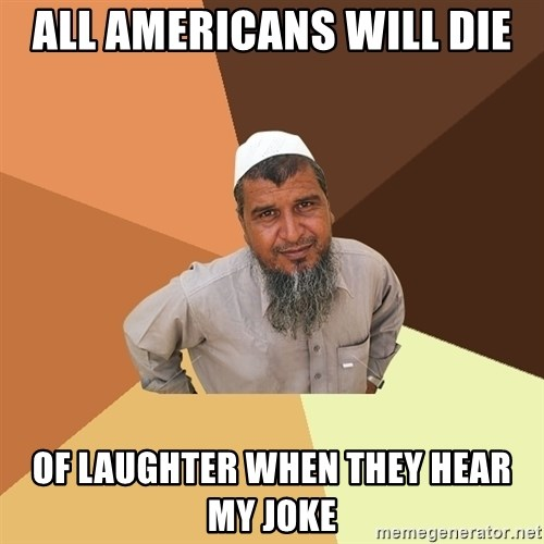 Ordinary Muslim Man - all americans will die of laughter when they hear my joke