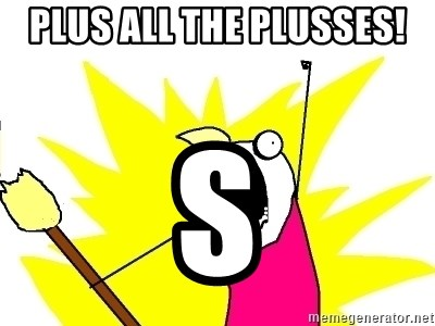 X ALL THE THINGS - Plus all the plusses! s