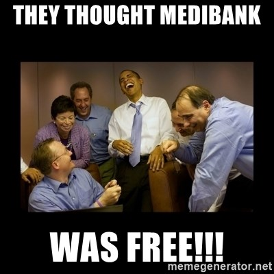 obama laughing  - THEY THOUGHT MEDIBANK   WAS FREE!!!