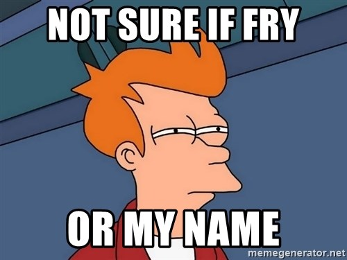 Futurama Fry - Not sure if fry or my name