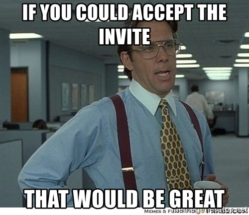 That would be great - if you could accept the invite that would be great
