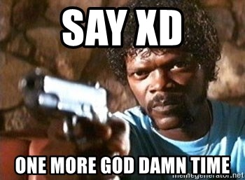 Pulp Fiction - say xd one more god damn time