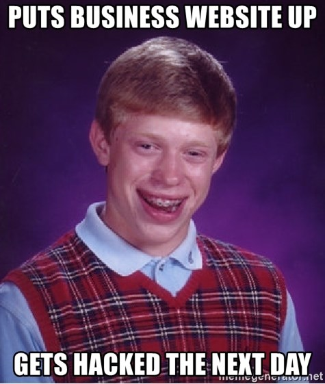 Bad Luck Brian - Puts business website up  gets hacked the next day