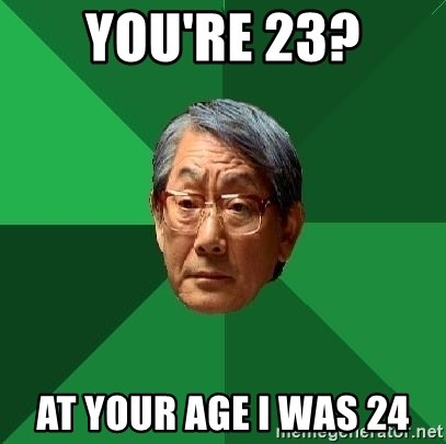 High Expectations Asian Father - you're 23? at your age i was 24