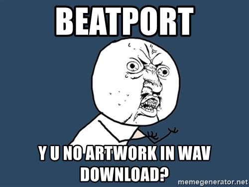 Y U No - beatport y u no artwork in wav download?