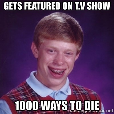 Bad Luck Brian - Gets featured on t.v show 1000 ways to die