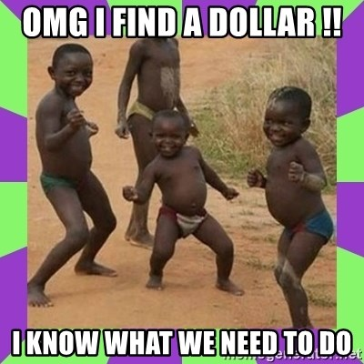 african kids dancing - OMG I FIND A DOLLAR !! I KNOW WHAT WE NEED TO DO