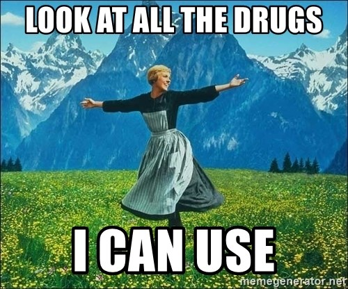 Look at all the things - look at all the drugs i can use