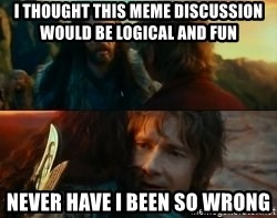 Never Have I Been So Wrong - I thought this meme discussion would be logical and fun Never have i been so wrong