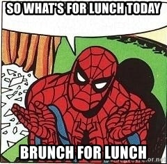 Question Spiderman - so what's for lunch today brunch for lunch
