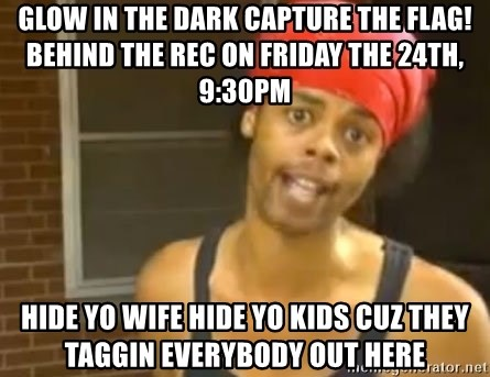 Antoine Dodson - Glow in the dark capture the flag! Behind the Rec on Friday the 24th, 9:30pm Hide yo wife hide yo kids cuz they taggin everybody out here