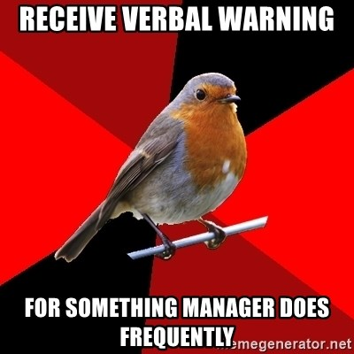 Retail Robin - receive verbal warning for something manager does frequently