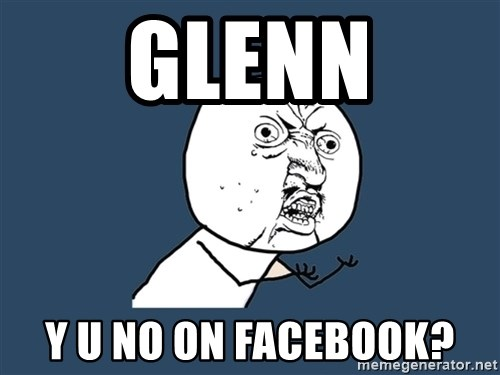 Y U No - GLENN Y U NO ON FACEBOOK?
