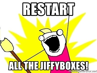 X ALL THE THINGS - Restart All the Jiffyboxes!