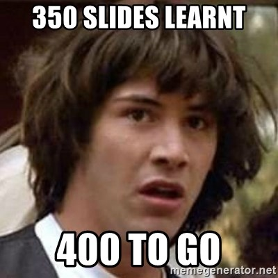 Conspiracy Keanu - 350 slides learnt 400 to go