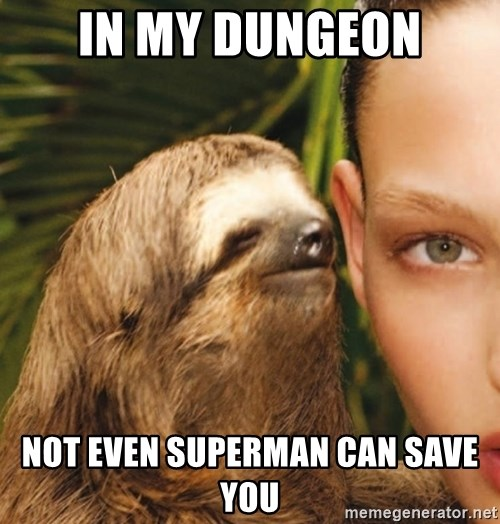 The Rape Sloth - In my dunGeon Not even superman can save You