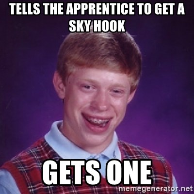 Bad Luck Brian - TELLS THE APPRENTICE TO GET A SKY HOOK GETS ONE
