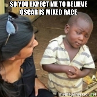 Skeptical african kid  - so you expect me to believe oscar is mixed race