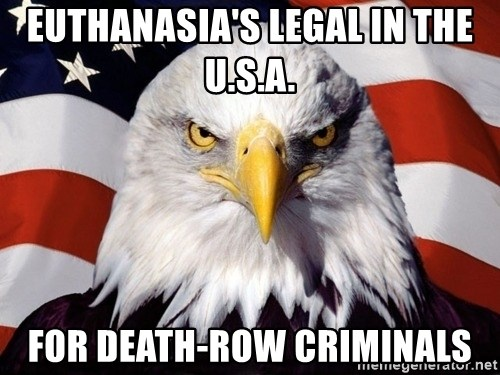 American Pride Eagle - euthanasia's legal in the u.s.a. for death-row criminals