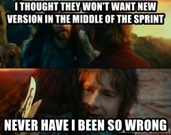 Never Have I Been So Wrong - I Thought They won't WANT new version in the middle of THE sprint Never have i been so wrong